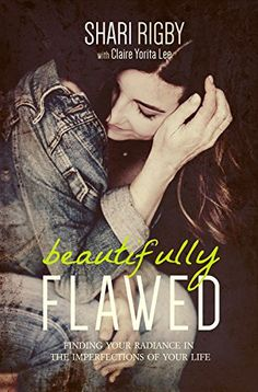 Beautifully Flawed: Finding Your Radiance in the Imperfections of Your Life by Shari Rigby. As seen on Hour of Power with Bobby Schuller. #hourofpower