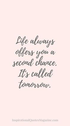25 Positive Quotes To Brighten Your Day - Quote Positivity - Positive quote - Life always offers you a second change. Its called tomorrow. Unknown The post 25 Positive Quotes To Brighten Your Day appeared first on Gag Dad. Short Inspirational Quotes, Uplifting Quotes, Inspiring Quotes About Life, Great Quotes, Quotes To Live By, Me Quotes, Super Quotes, Wisdom Quotes, Short Quotes About Life