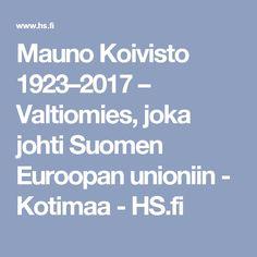 Mauno Koivisto 1923–2017 – Valtiomies, joka johti Suomen Euroopan unioniin - Kotimaa - HS.fi