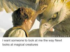 I want Newt Scamander to look at me the way Newt Scamander looks at magical creatures