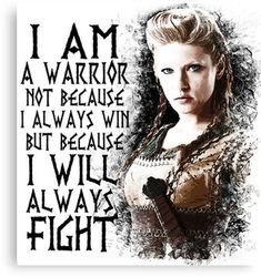 - Lagertha - I Am a Warrior.' Poster by Yithian Vikings - Lagertha - I Am a Warrior. PosterVikings - Lagertha - I Am a Warrior. True Quotes, Great Quotes, Quotes To Live By, Funny Quotes, Inspirational Quotes, I Am Me Quotes, I Am A Warrior, Warrior Women, Viking Warrior Woman