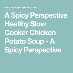 A Spicy Perspective Healthy Slow Cooker Chicken Potato Soup - A Spicy Perspective