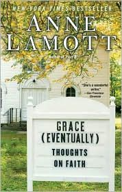 Grace (Eventually): Thoughts on Faith by Anne Lamott. I love all of Anne Lamott's books!