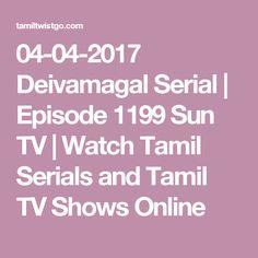 04-04-2017 Deivamagal Serial | Episode 1199 Sun TV | Watch Tamil Serials and Tamil TV Shows Online