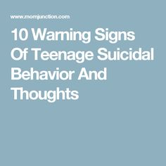 10 Warning Signs Of Teenage Suicidal Behavior And Thoughts