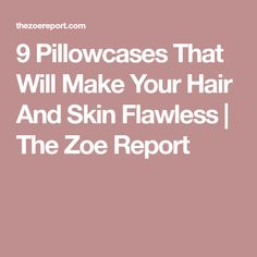 9 Pillowcases That Will Make Your Hair And Skin Flawless | The Zoe Report