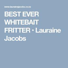 BEST EVER WHITEBAIT FRITTER • Lauraine Jacobs