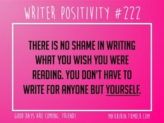 maxkirin:  + DAILY WRITER POSITIVITY +  #222 There is no shame in writing what you wish you were reading. You don't have to write for anyone but yourself.  Want more writerly content? Followmaxkirin.tumblr.com!