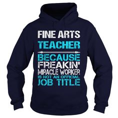 FINE ARTS TEACHER BECAUSE FREAKING MIRACLE WORKER ISN'T AN OFFICIAL JOB TITLE T-Shirts, Hoodies. CHECK PRICE ==► Funny Tee Shirts