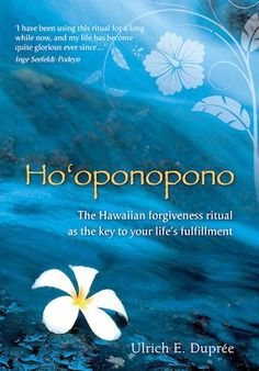 Ho'oponopono: The Hawaiian Forgiveness Ritual...want to dig deeper into this
