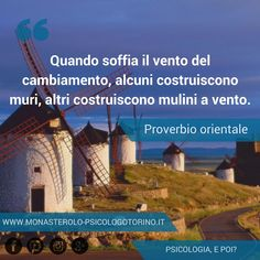 Quando soffia il vento del cambiamento, alcuni costruiscono muri, altri costruiscono mulini a vento. #ProverbioOrientale #Aforismi