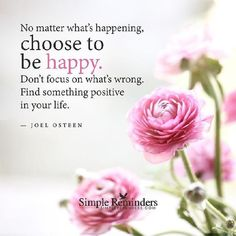 Joel Osteen-no matter what's happening, choose to be happy. Positive Life, Positive Thoughts, Positive Quotes, Positive Things, Positive Living, Random Thoughts, Positive Attitude, Joel Osteen, Simple Reminders
