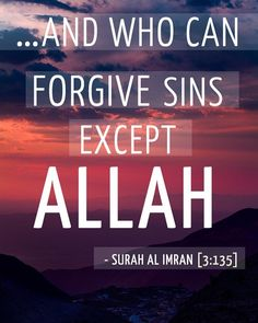 """And who can forgive the sins except ALLAH swt. Forgiveness Quotes, Allah Quotes, Quran Quotes, Hindi Quotes, Forgiveness Islam, Arabic Quotes, Islamic Love Quotes, Muslim Quotes, Islamic Images"
