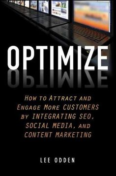 Buy Optimize: How to Attract and Engage More Customers by Integrating SEO, Social Media, and Content Marketing by Lee Odden and Read this Book on Kobo's Free Apps. Discover Kobo's Vast Collection of Ebooks and Audiobooks Today - Over 4 Million Titles! Inbound Marketing, Content Marketing Strategy, Internet Marketing, Online Marketing, Social Media Marketing, Digital Marketing, Marketing Books, Marketing Tactics, Marketing Pdf