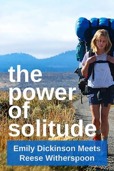 The Power of Solitude: Emily Dickinson Meets Reese Witherspoon http://solotravelerblog.com/why-travel-solo-2/