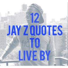 12 Jay Z quotes to live by daily. http://www.dailysuccesslife.com Repinned by www.smokeweedeveryday.org