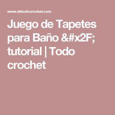 Juego de Tapetes para Baño / tutorial | Todo crochet