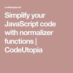 Simplify your JavaScript code with normalizer functions | CodeUtopia