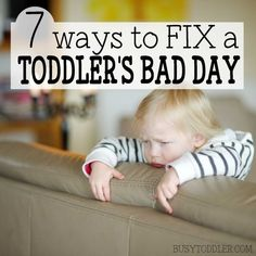 WAYS TO FIX A TODDLER'S BAD DAY: 7 genius, but simple ideas to turn your toddler's day around. Quick fixes to make it a better day. #parenting
