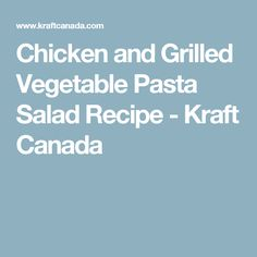 Chicken and Grilled Vegetable Pasta Salad Recipe - Kraft Canada