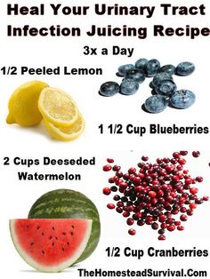 *CURE URINARY TRACT INFECTIONS, JUICING RECIPE*  Ingredients:  2 Cups De-seeded Watermelon  1/2 Cup Cranberries  1 1/2 Cup Blueberries  1/2 Peeled Lemon  Directions:  Wash all ingredients thoroughly. De-seed watermelon and lemon.  Put through your juicer and drink immediately.  Drink this recipe 3 times a day. You may also want to take cranberry extract as well. (http://juicers-best.com/blogs/juice-recipes/tagged/blueberry-juice-recipe)