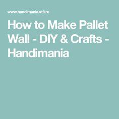 How to Make Pallet Wall - DIY & Crafts - Handimania