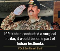 IF #Pakistan #Conducted a  #Surgical  #Strike  - It Would #Become #Part of #INDIAN #TEXTBOOKS . ( #General #Raheel #Sharif ) .