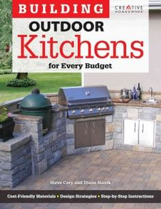 Building Outdoor Kitchens for Every Budget: Cost-Friendly Materials, Design Strategies, Step-by-Step Instructions by Steve Cory and Diane Slavik