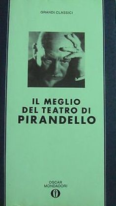 Il meglio del teatro di Pirandello / a cura di Roberto Alonge - Milano : Arnoldo Mondadori, 1993