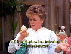 "You. Never. Ever. Look. Bad. | 23 Signs You Might Be Blanche Devereaux From ""The Golden Girls"""