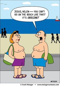 Have you ever stopped to think about how sexist it is in our clean little Western suburbs? I see men jogging all the time without their shirt on. But women's torsos are offensive and must be covered. Think about it.