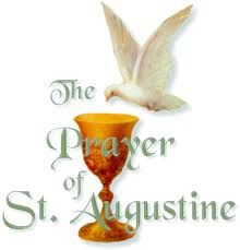 Prayer of St. Augustine:   Breathe in me, O Holy Spirit, that my thoughts may be all holy. Act in me, O Holy Spirit, that my work, too, may be holy. Draw my heart, O Holy Spirit, that I love but what is holy. Strengthen me, O Holy Spirit, to defend all that is holy. Guard me, then, O Holy Spirit, that I always may be holy. Amen. catholictradition.org.