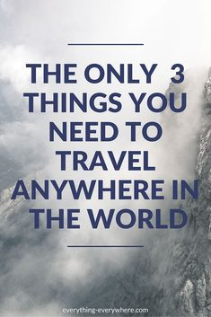 When you strip everything down to the barest of essentials, there are only 3 things you need to go anywhere in the world (other than the clothes on your back). Those three things will fit in your pocket and take you anywhere. They are...