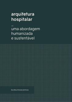 Arquitetura Hospitalar Dorotheu Farias  Arquitetura hospitalar: uma abordagem humanizada e sustentável. Caderno de TFG do curso de Arquitetura e Urbanismo da Universidade Federal do Ceará