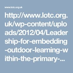 http://www.lotc.org.uk/wp-content/uploads/2012/04/Leadership-for-embedding-outdoor-learning-within-the-primary-curriculum.pdf