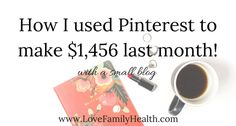 How I used Pinterest to make $1,456 last month! - Love. Family. Health.