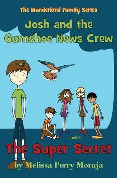 The Super Secret: Josh and the Gumshoe News Crew (the Wunderkind Family) by Melissa Perry Moraja,http://www.amazon.com/dp/0989829324/ref=cm_sw_r_pi_dp_OXrvtb1S2YEGGZ2W #digitalmediamom