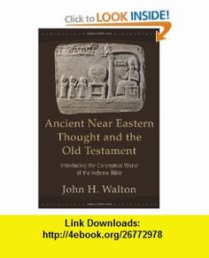 Ancient Near Eastern Thought and the Old Testament Introducing the Conceptual World of the Hebrew Bible (9780801027505) John H. Walton , ISBN-10: 0801027500  , ISBN-13: 978-0801027505 ,  , tutorials , pdf , ebook , torrent , downloads , rapidshare , filesonic , hotfile , megaupload , fileserve