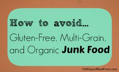 Gluten-Free, Multi-Grain, and Organic Junk Food - 100 Days of Real Food