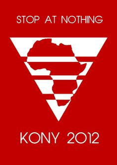 Stop at nothing. KONY 2012