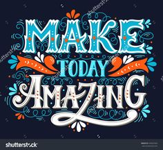 Make Today Amazing. Quote. Hand Drawn Vintage Illustration With Hand Lettering. This Illustration Can Be Used As A Print On T-Shirts And Bags Or As A Poster. - 434647663 : Shutterstock