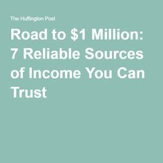 Road to $1 Million: 7 Reliable Sources of Income You Can Trust