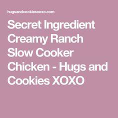 Secret Ingredient Creamy Ranch Slow Cooker Chicken - Hugs and Cookies XOXO