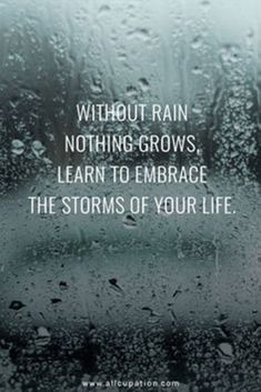 Quotes of the Day Without rain nothing grows, learn to embrace the storms of your life is part of Positive quotes - Quotes of the Day Without rain nothing grows, learn to embrace the storms of your life Quotes Sayings Wisdom Motivation Inspiration Motivacional Quotes, Life Quotes Love, Inspiring Quotes About Life, Quotable Quotes, Quotes To Live By, Quotes About Rain, Rain Quotes, Embrace Quotes, Motivational Quotes For Life