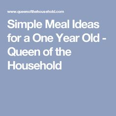 Simple Meal Ideas for a One Year Old - Queen of the Household