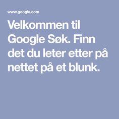 Velkommen til Google Søk. Finn det du leter etter på nettet på et blunk.