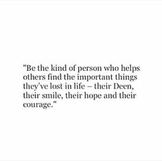 Be the kind of person who helps others find the important things they've los. - Pin to Pin Lyric Quotes, True Quotes, Words Quotes, Wise Words, Sayings, Islamic Inspirational Quotes, Religious Quotes, Islamic Quotes, Muslim Quotes