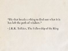 """""""He that breaks a thing to find out what it is has left the path of wisdom. Tolkien, The Fellowship of the Ring (The Lord of the Rings) Literature Quotes, Writing Quotes, Words Quotes, Wise Words, Sayings, Gandalf Quotes, Tolkien Quotes, Left Me Quotes, Quotes To Live By"""