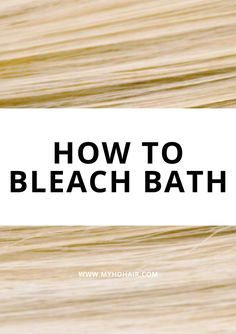 How To Bleach Bath to gradually lighten your Hair Colour.
