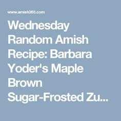 Wednesday Random Amish Recipe: Barbara Yoder's Maple Brown Sugar-Frosted Zucchini Bars